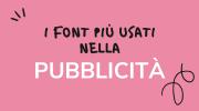I Font tipografici più utilizzati in pubblicità nel 2021